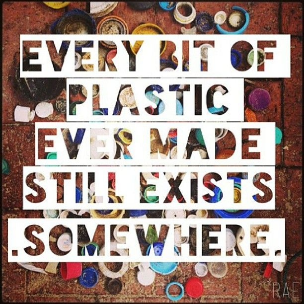 Every bit of plastic ever made still exists somewhere